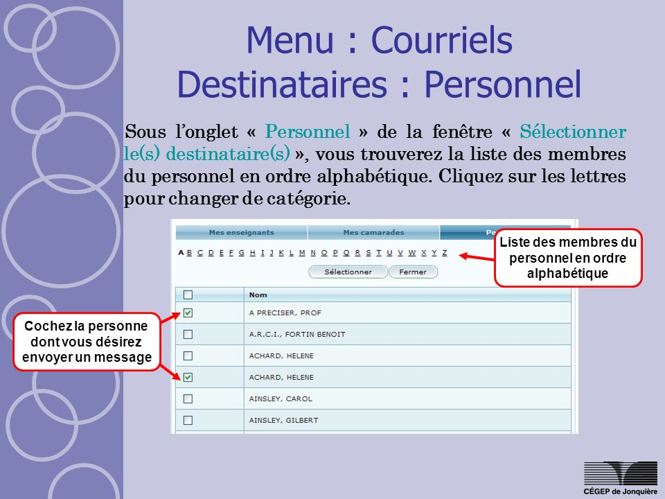 Menu : Courriels Destinataires : Personnel Sous longlet « Personnel » de la fenêtre « Sélectionner le(s) destinataire(s) », vous trouverez la liste des membres du personnel en ordre alphabétique.