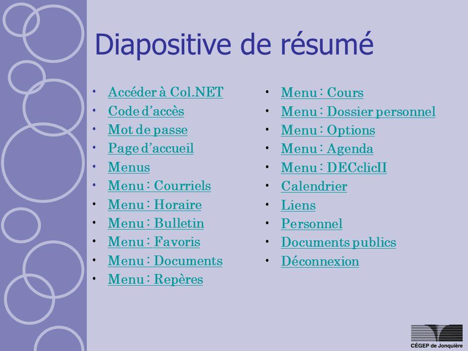 Diapositive de résumé Accéder à Col.NET Code daccès Mot de passe Page daccueil Menus Menu : Courriels Menu : Horaire Menu : Bulletin Menu : Favoris Me
