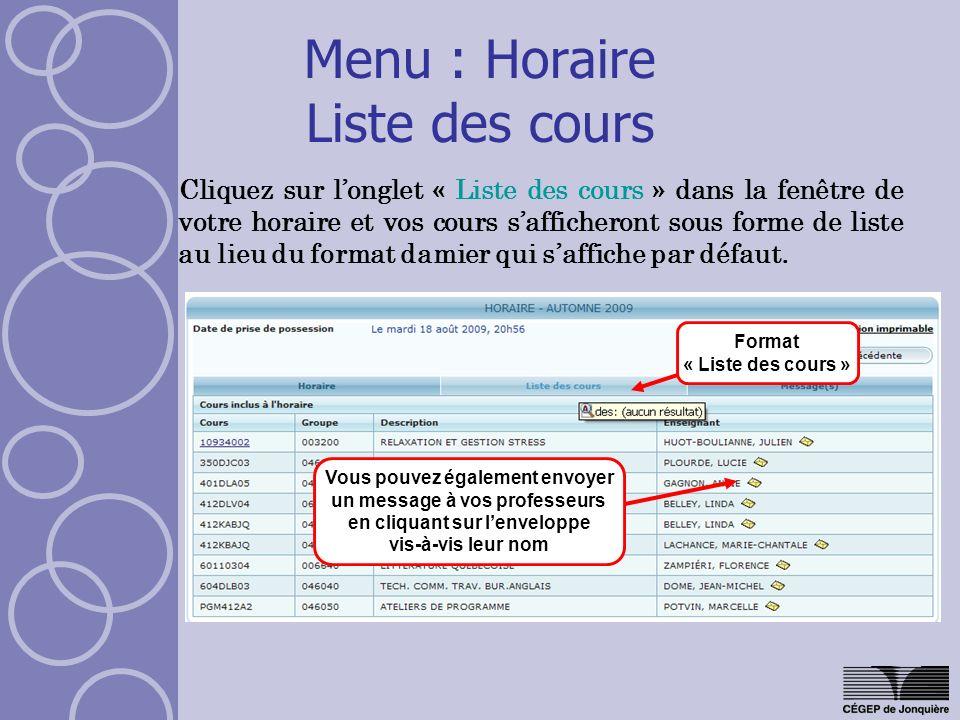 Menu : Horaire Liste des cours Cliquez sur longlet « Liste des cours » dans la fenêtre de votre horaire et vos cours safficheront sous forme de liste au lieu du format damier qui saffiche par défaut.
