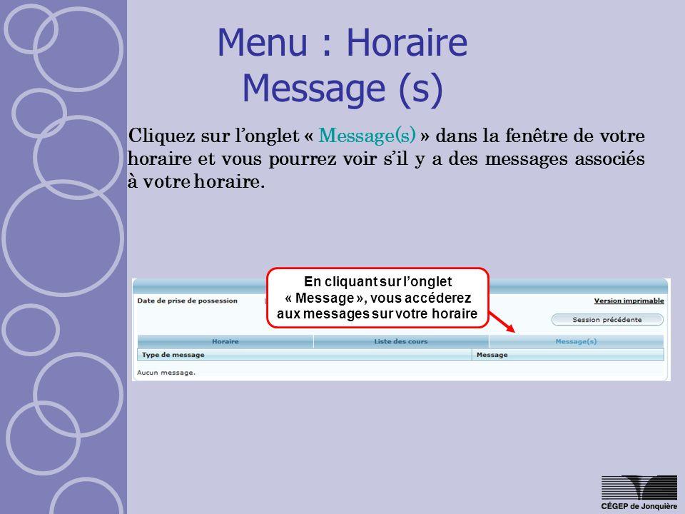 Menu : Horaire Message (s) Cliquez sur longlet « Message(s) » dans la fenêtre de votre horaire et vous pourrez voir sil y a des messages associés à votre horaire.