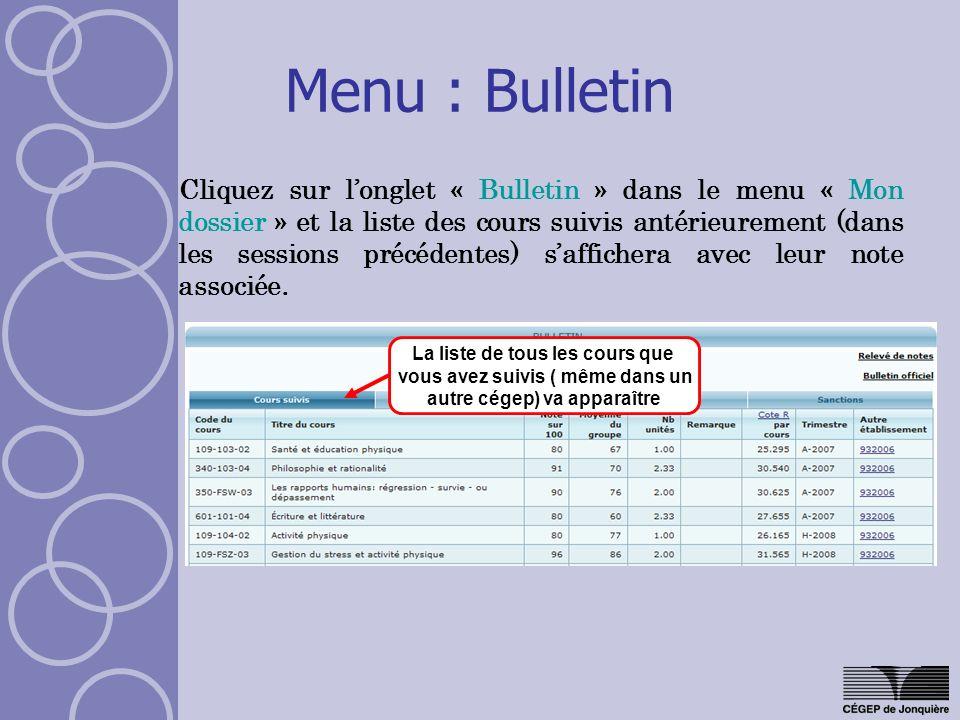 Menu : Bulletin Cliquez sur longlet « Bulletin » dans le menu « Mon dossier » et la liste des cours suivis antérieurement (dans les sessions précédentes) saffichera avec leur note associée.