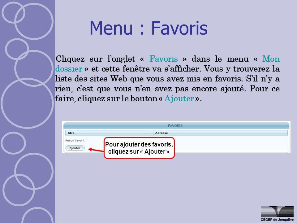 Menu : Favoris Cliquez sur longlet « Favoris » dans le menu « Mon dossier » et cette fenêtre va safficher. Vous y trouverez la liste des sites Web que