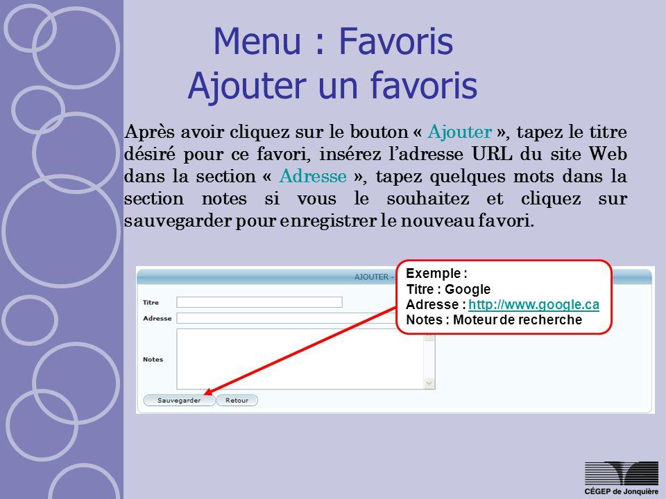 Menu : Favoris Ajouter un favoris Après avoir cliquez sur le bouton « Ajouter », tapez le titre désiré pour ce favori, insérez ladresse URL du site We