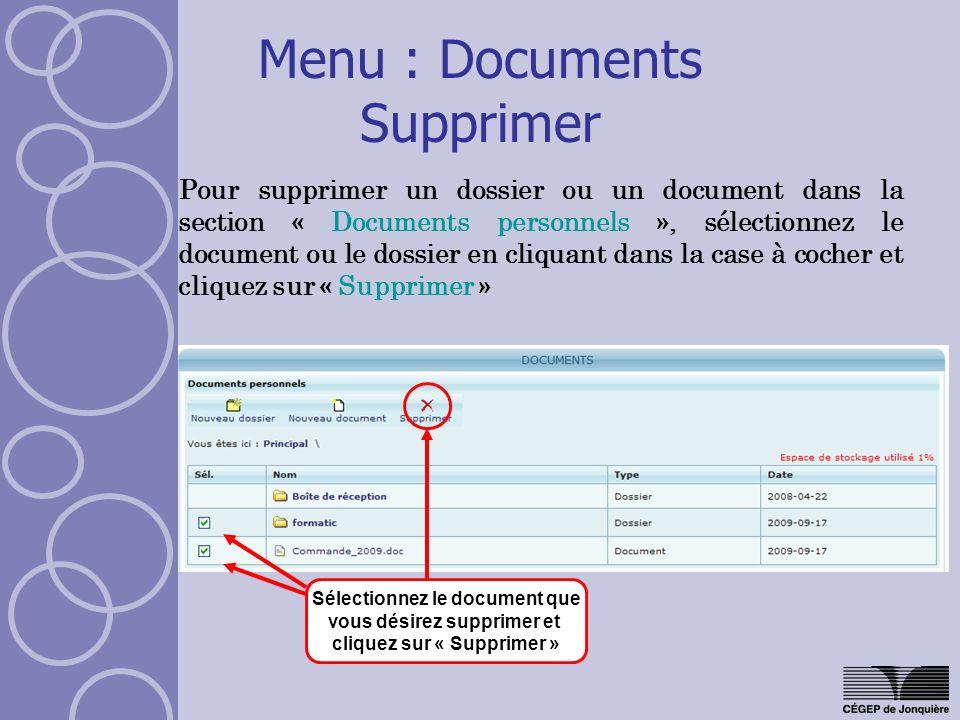 Menu : Documents Supprimer Pour supprimer un dossier ou un document dans la section « Documents personnels », sélectionnez le document ou le dossier en cliquant dans la case à cocher et cliquez sur « Supprimer » Sélectionnez le document que vous désirez supprimer et cliquez sur « Supprimer »