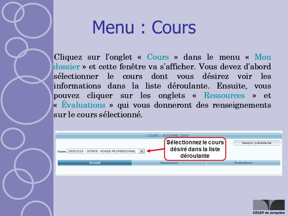 Menu : Cours Cliquez sur longlet « Cours » dans le menu « Mon dossier » et cette fenêtre va safficher. Vous devez dabord sélectionner le cours dont vo