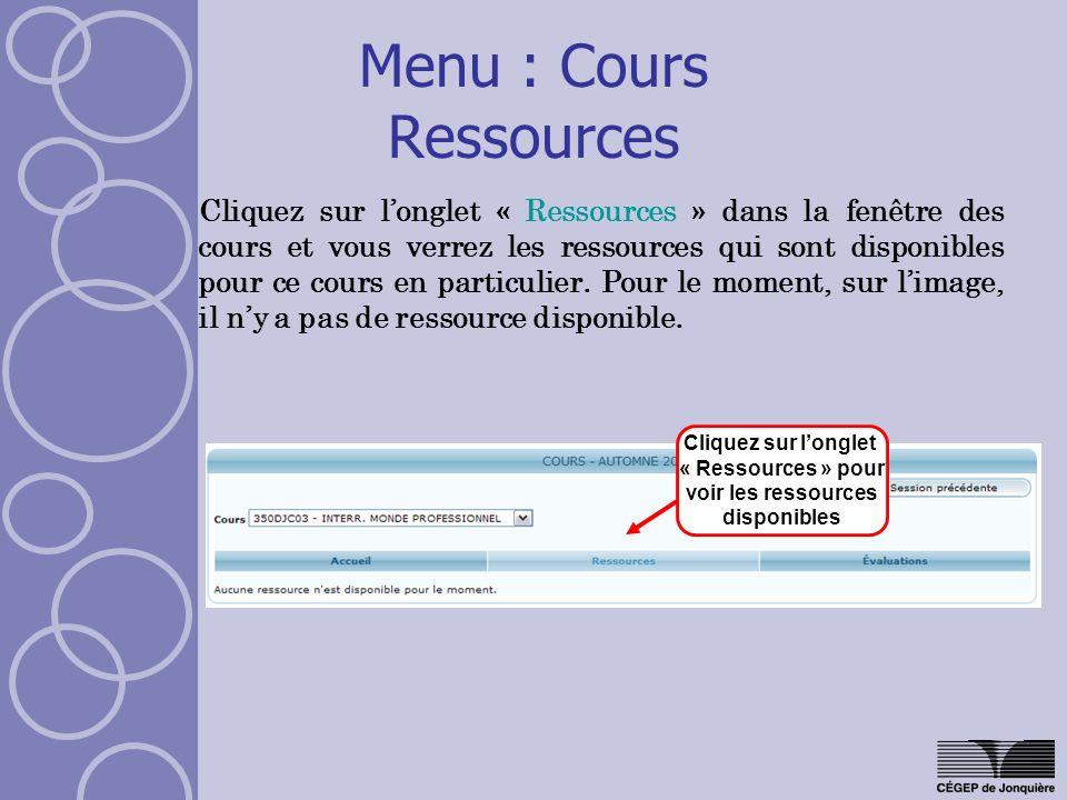 Menu : Cours Ressources Cliquez sur longlet « Ressources » dans la fenêtre des cours et vous verrez les ressources qui sont disponibles pour ce cours