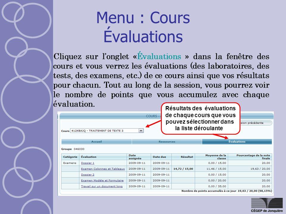 Menu : Cours Évaluations Cliquez sur longlet «Évaluations » dans la fenêtre des cours et vous verrez les évaluations (des laboratoires, des tests, des examens, etc.) de ce cours ainsi que vos résultats pour chacun.