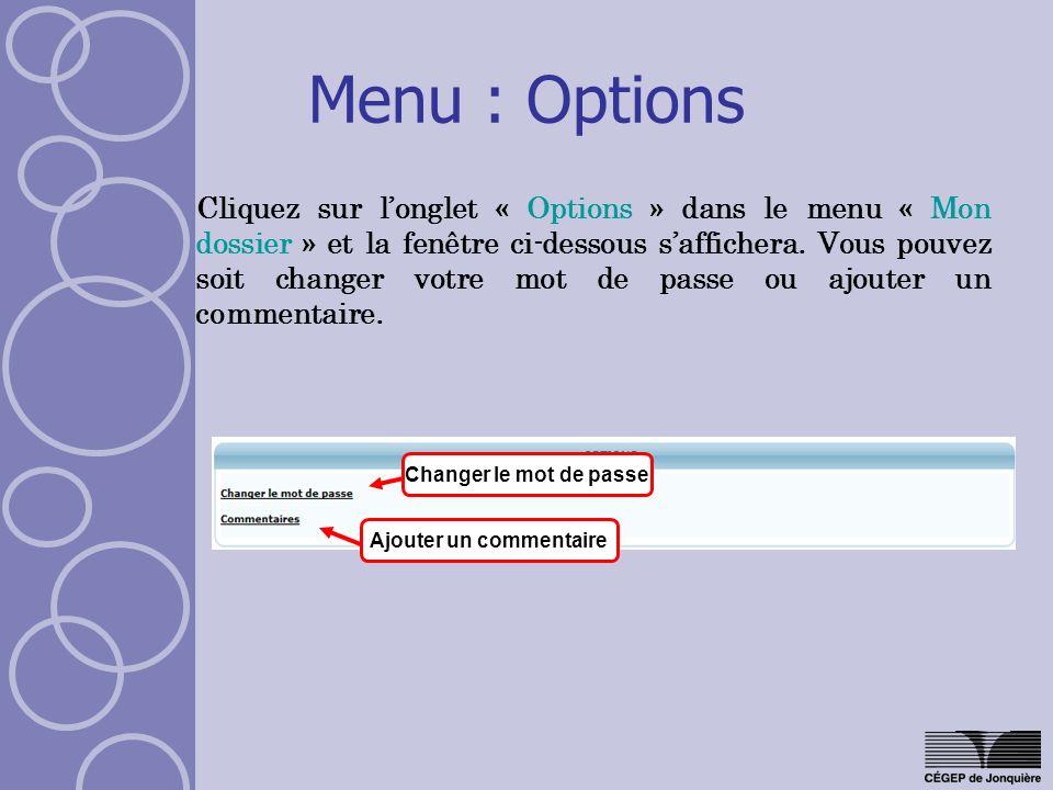 Menu : Options Cliquez sur longlet « Options » dans le menu « Mon dossier » et la fenêtre ci-dessous saffichera. Vous pouvez soit changer votre mot de