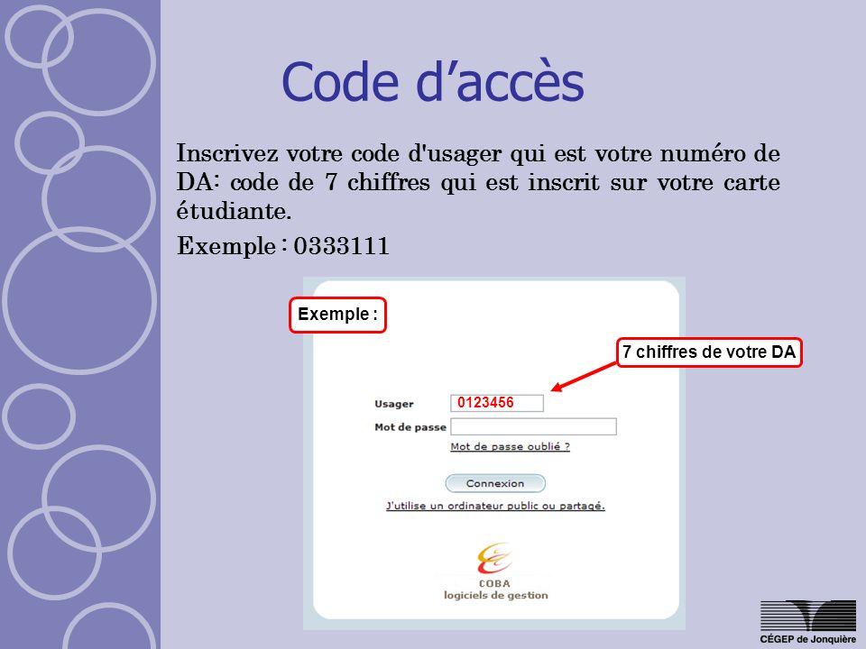 Code daccès Inscrivez votre code d'usager qui est votre numéro de DA: code de 7 chiffres qui est inscrit sur votre carte étudiante. Exemple : 0333111
