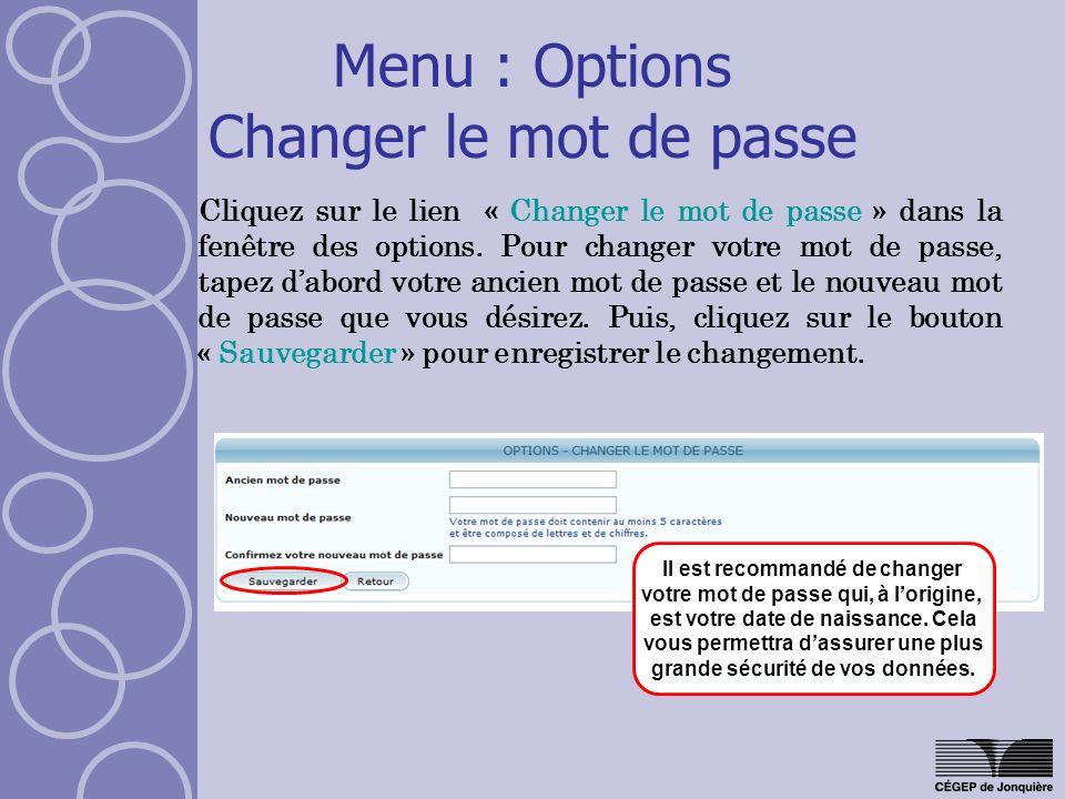 Menu : Options Changer le mot de passe Cliquez sur le lien « Changer le mot de passe » dans la fenêtre des options. Pour changer votre mot de passe, t