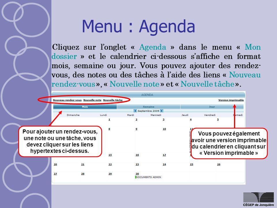 Menu : Agenda Cliquez sur longlet « Agenda » dans le menu « Mon dossier » et le calendrier ci-dessous saffiche en format mois, semaine ou jour. Vous p
