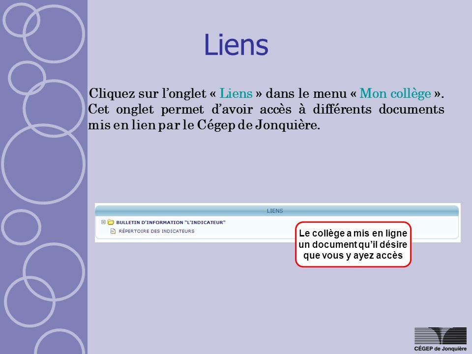 Liens Cliquez sur longlet « Liens » dans le menu « Mon collège ». Cet onglet permet davoir accès à différents documents mis en lien par le Cégep de Jo