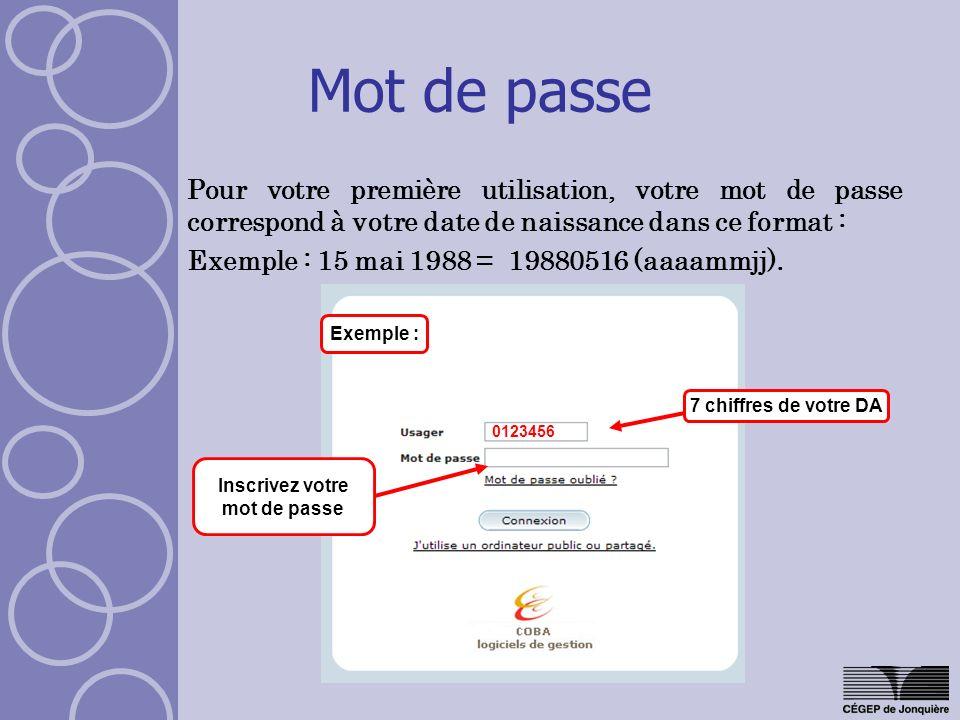 Mot de passe Pour votre première utilisation, votre mot de passe correspond à votre date de naissance dans ce format : Exemple : 15 mai 1988 = 19880516 (aaaammjj).