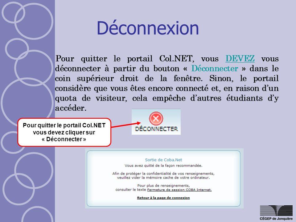 Déconnexion Pour quitter le portail Col.NET, vous DEVEZ vous déconnecter à partir du bouton « Déconnecter » dans le coin supérieur droit de la fenêtre