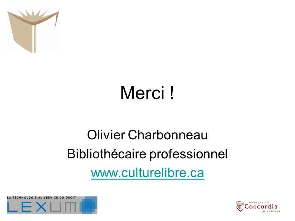 Merci ! Olivier Charbonneau Bibliothécaire professionnel www.culturelibre.ca