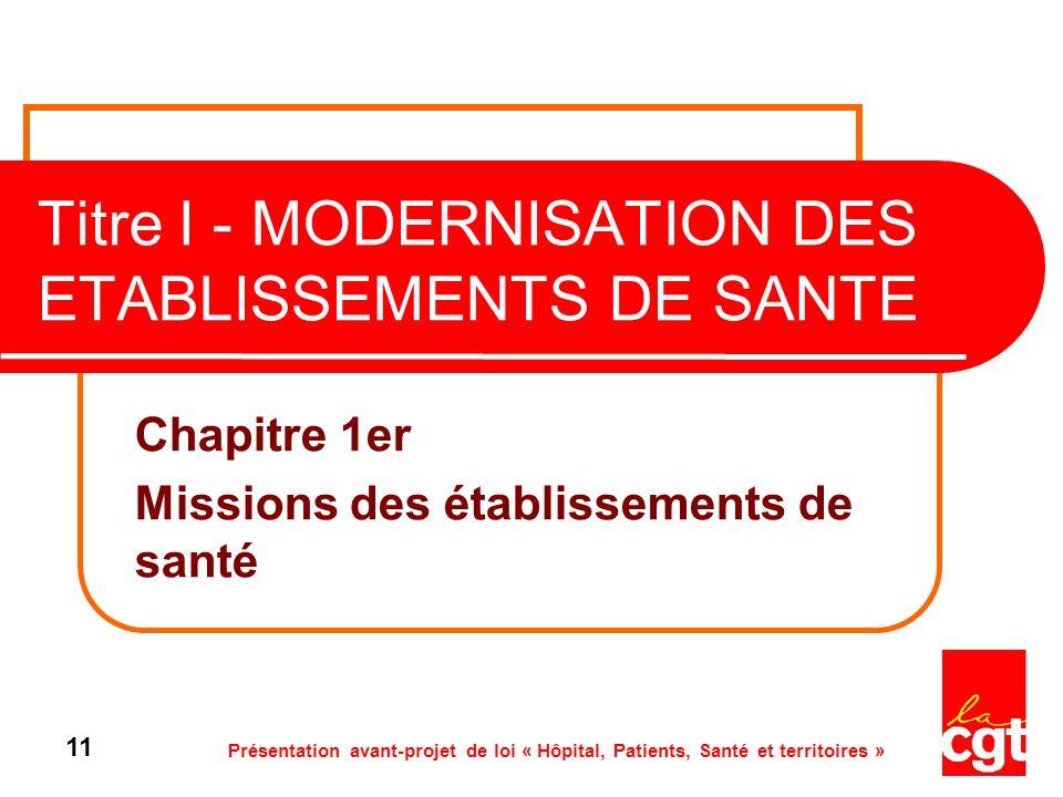 Présentation avant-projet de loi « Hôpital, Patients, Santé et territoires » 11 Titre I - MODERNISATION DES ETABLISSEMENTS DE SANTE Chapitre 1er Missi