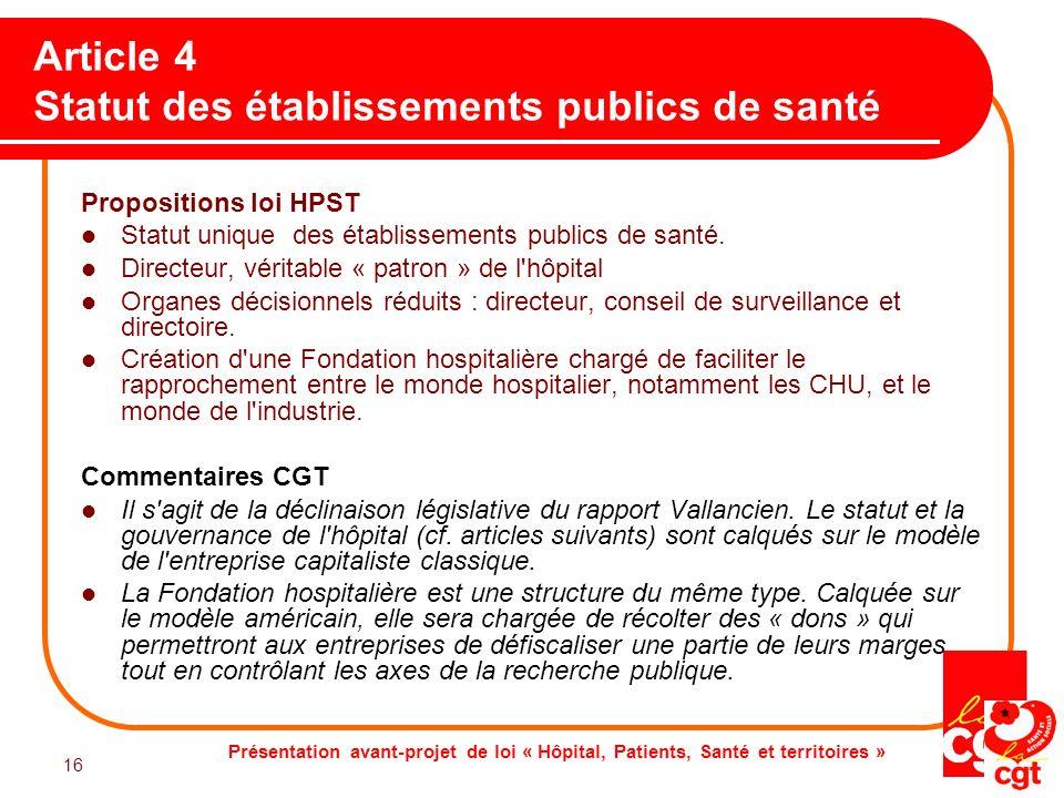 Présentation avant-projet de loi « Hôpital, Patients, Santé et territoires » 16 Article 4 Statut des établissements publics de santé Propositions loi