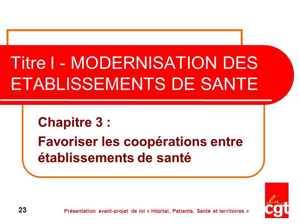 Présentation avant-projet de loi « Hôpital, Patients, Santé et territoires » 23 Titre I - MODERNISATION DES ETABLISSEMENTS DE SANTE Chapitre 3 : Favor
