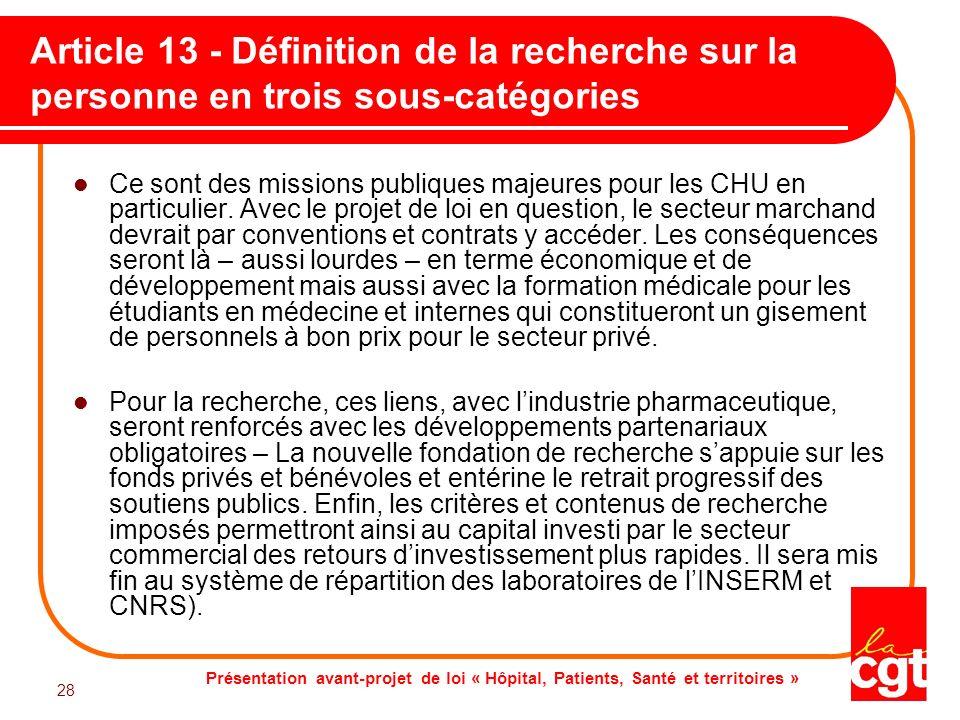 Présentation avant-projet de loi « Hôpital, Patients, Santé et territoires » 28 Article 13 - Définition de la recherche sur la personne en trois sous-