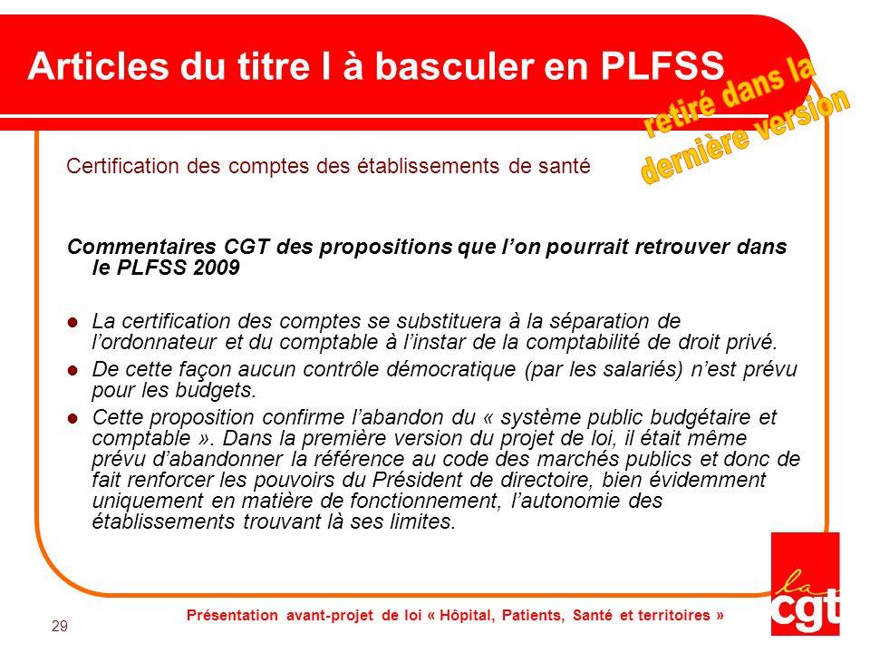 Présentation avant-projet de loi « Hôpital, Patients, Santé et territoires » 29 Articles du titre I à basculer en PLFSS Certification des comptes des