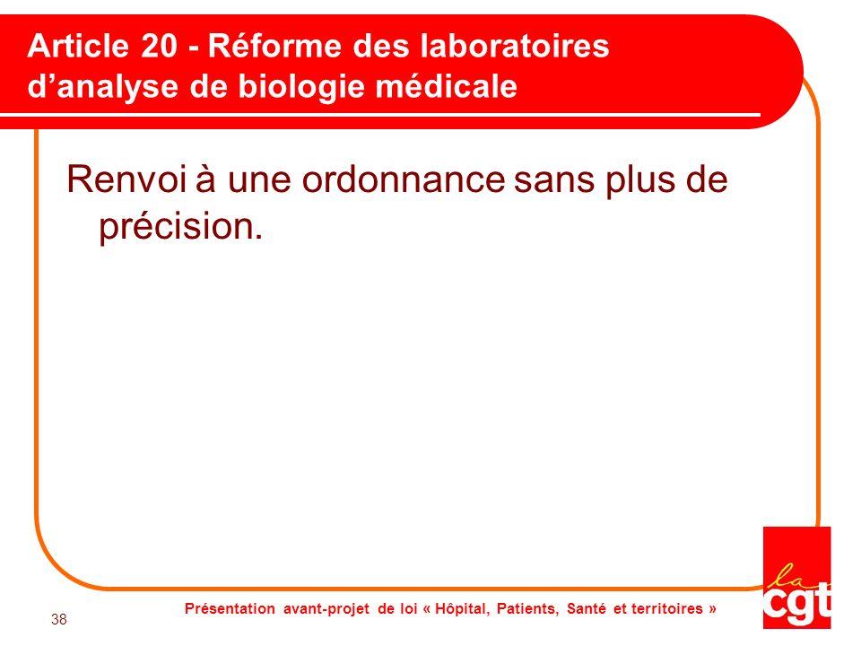 Présentation avant-projet de loi « Hôpital, Patients, Santé et territoires » 38 Article 20 - Réforme des laboratoires danalyse de biologie médicale Re