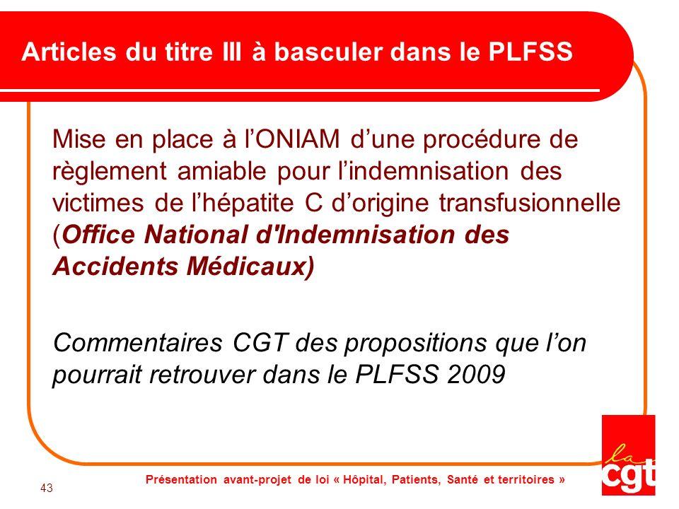 Présentation avant-projet de loi « Hôpital, Patients, Santé et territoires » 43 Articles du titre III à basculer dans le PLFSS Mise en place à lONIAM