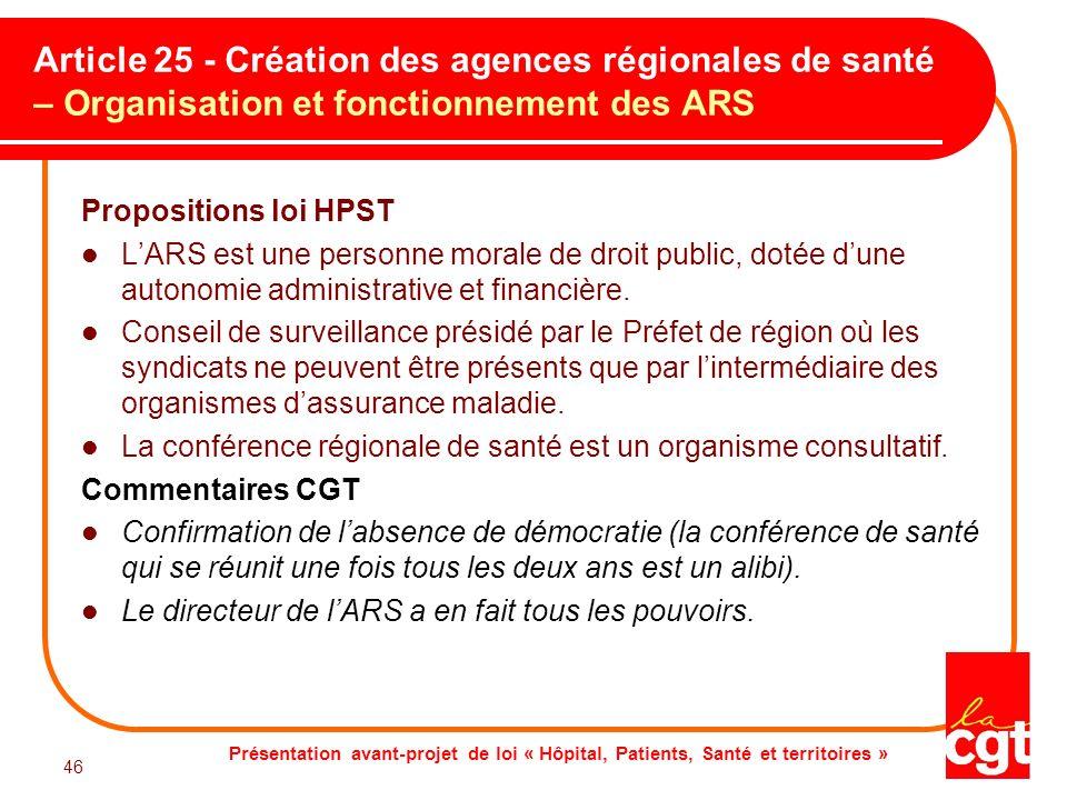 Présentation avant-projet de loi « Hôpital, Patients, Santé et territoires » 46 Article 25 - Création des agences régionales de santé – Organisation e