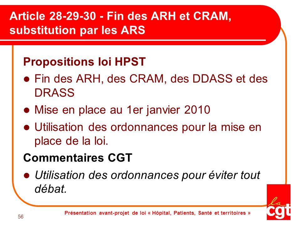 Présentation avant-projet de loi « Hôpital, Patients, Santé et territoires » 56 Article 28-29-30 - Fin des ARH et CRAM, substitution par les ARS Propo