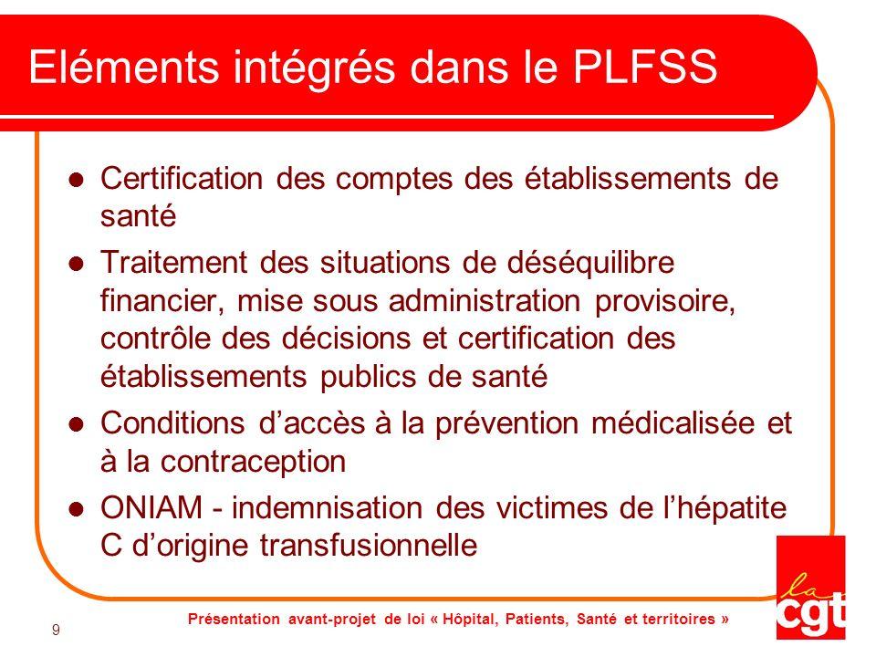 Présentation avant-projet de loi « Hôpital, Patients, Santé et territoires » 9 9 Eléments intégrés dans le PLFSS Certification des comptes des établis