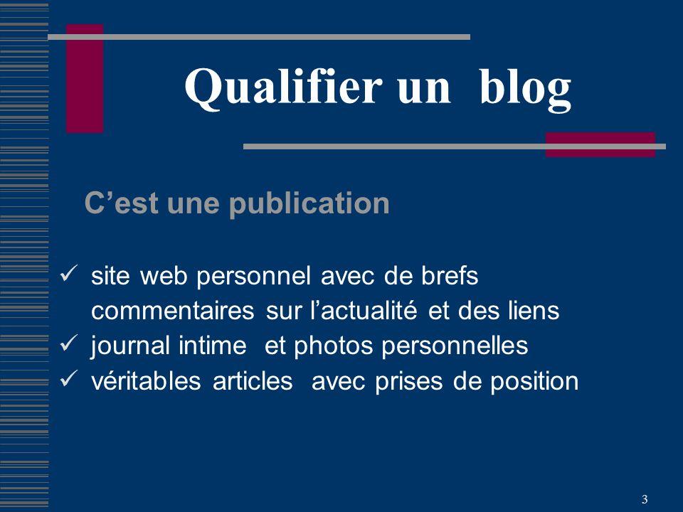 3 Qualifier un blog Cest une publication site web personnel avec de brefs commentaires sur lactualité et des liens journal intime et photos personnelles véritables articles avec prises de position