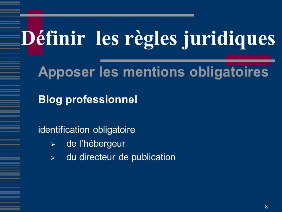 8 Définir les règles juridiques Apposer les mentions obligatoires Blog professionnel identification obligatoire de lhébergeur du directeur de publication