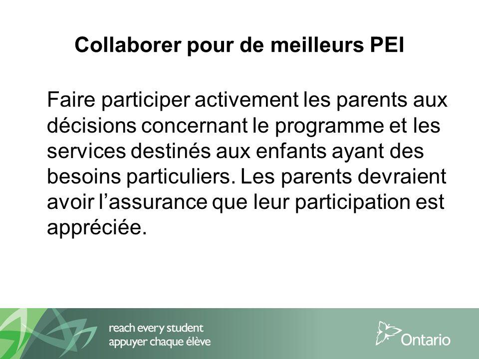 Collaborer pour de meilleurs PEI Faire participer activement les parents aux décisions concernant le programme et les services destinés aux enfants ayant des besoins particuliers.