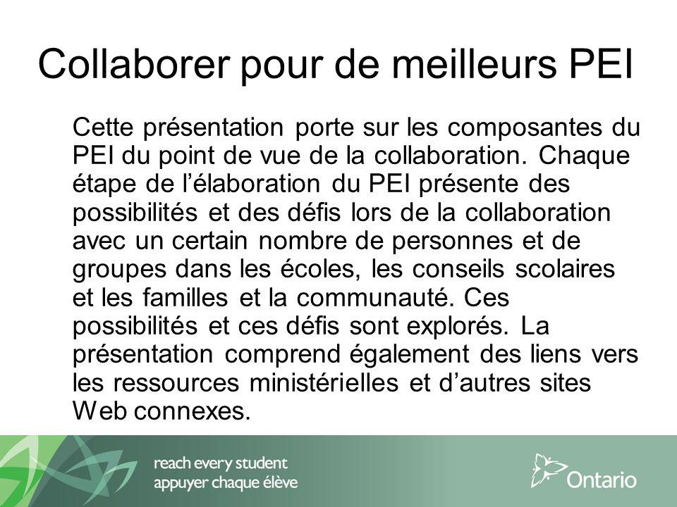 Collaborer pour de meilleurs PEI Cette présentation porte sur les composantes du PEI du point de vue de la collaboration.