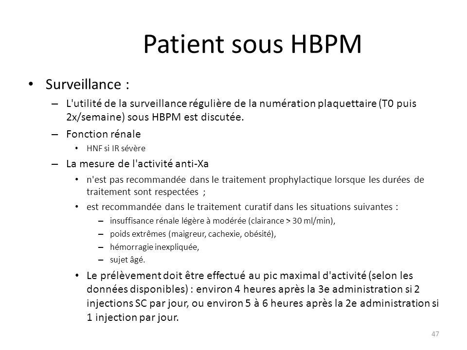 Patient sous HBPM Surveillance : – L utilité de la surveillance régulière de la numération plaquettaire (T0 puis 2x/semaine) sous HBPM est discutée.