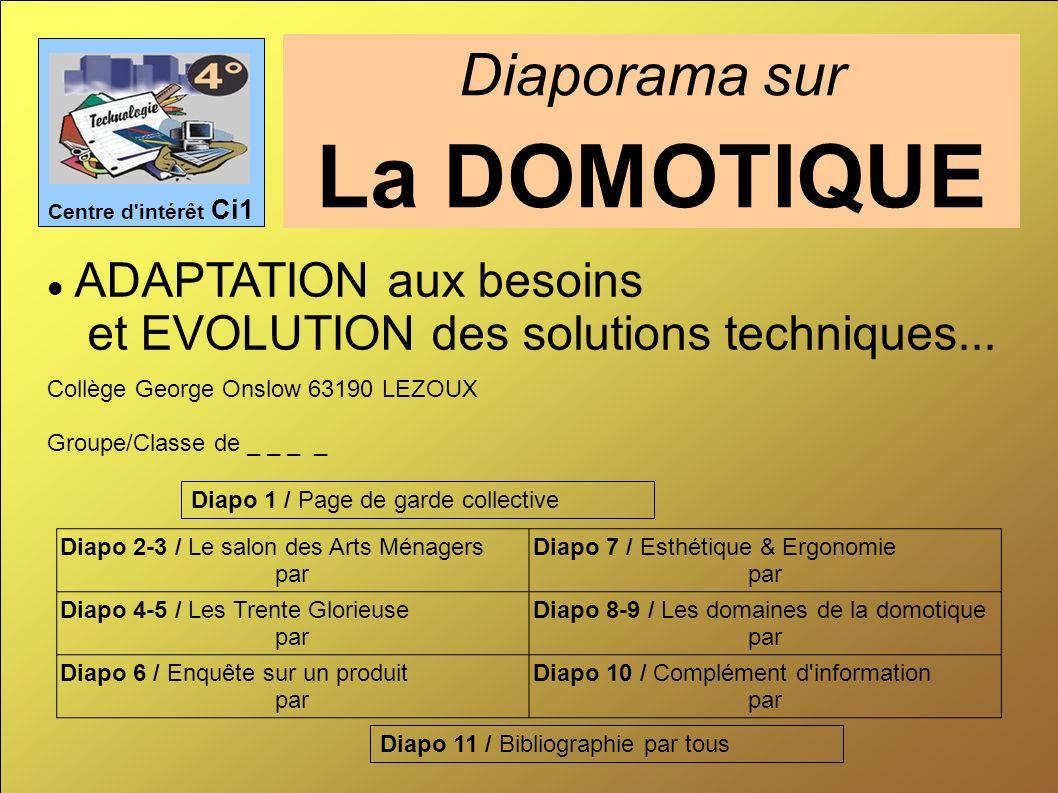 ADAPTATION aux besoins et EVOLUTION des solutions techniques... Diaporama sur La DOMOTIQUE Centre d'intérêt Ci1 Collège George Onslow 63190 LEZOUX Gro