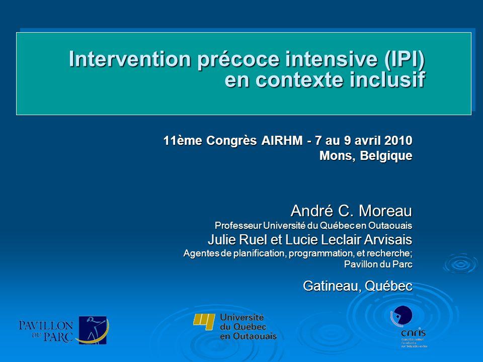 Intervention précoce intensive (IPI) en contexte inclusif Intervention précoce intensive (IPI) en contexte inclusif 11ème Congrès AIRHM - 7 au 9 avril