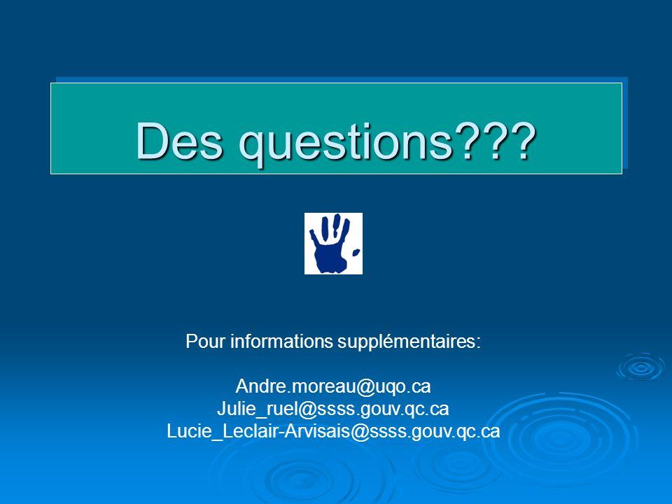 Des questions??? Pour informations supplémentaires: Andre.moreau@uqo.ca Julie_ruel@ssss.gouv.qc.ca Lucie_Leclair-Arvisais@ssss.gouv.qc.ca