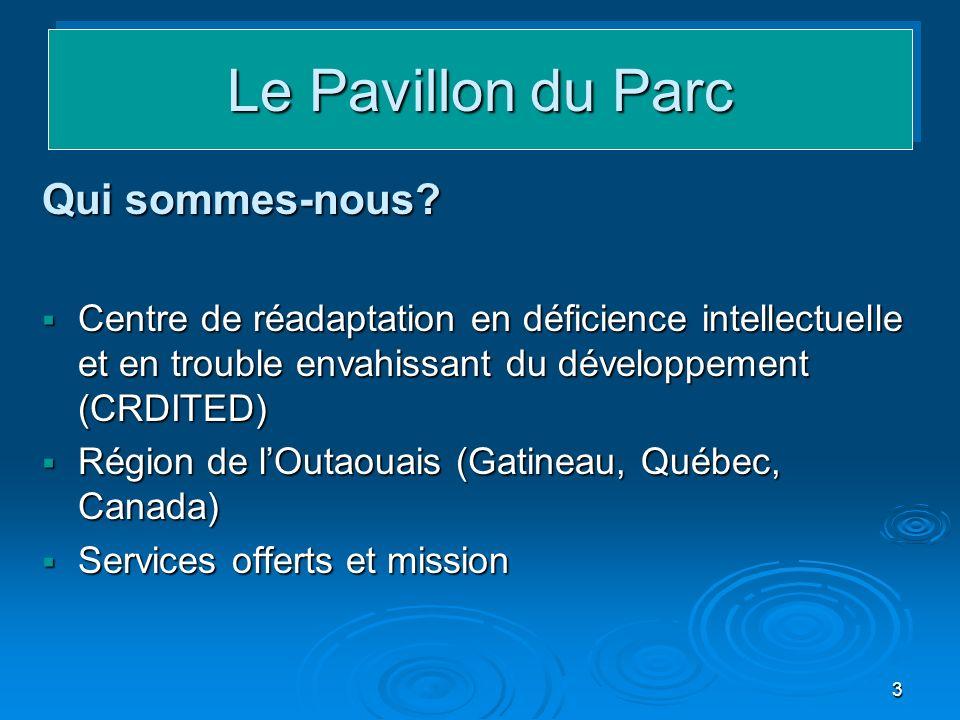 3 Le Pavillon du Parc Qui sommes-nous? Centre de réadaptation en déficience intellectuelle et en trouble envahissant du développement (CRDITED) Centre