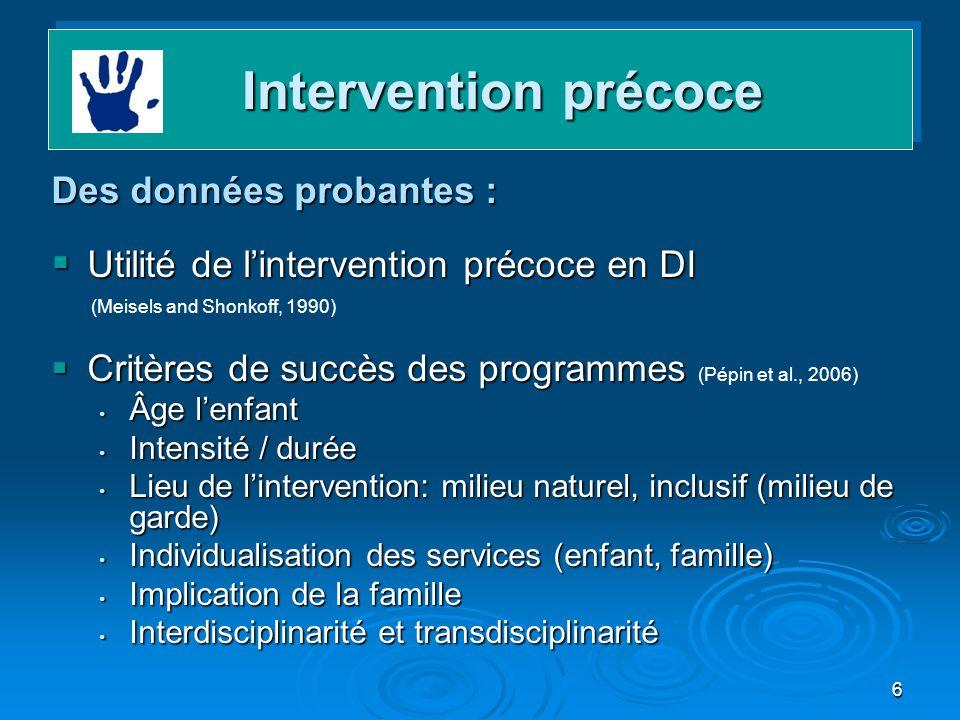 6 Intervention précoce Intervention précoce Des données probantes : Utilité de lintervention précoce en DI Utilité de lintervention précoce en DI (Mei