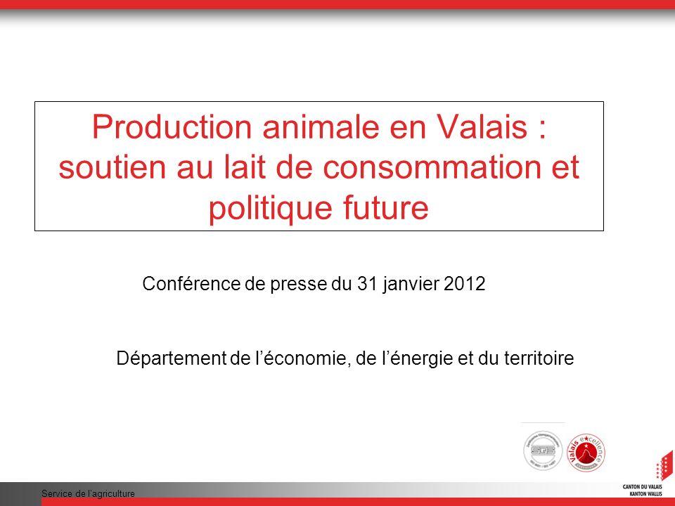 Service de lagriculture Production animale en Valais : soutien au lait de consommation et politique future Conférence de presse du 31 janvier 2012 Département de léconomie, de lénergie et du territoire