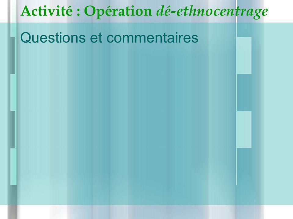Activité : Opération dé-ethnocentrage Questions et commentaires
