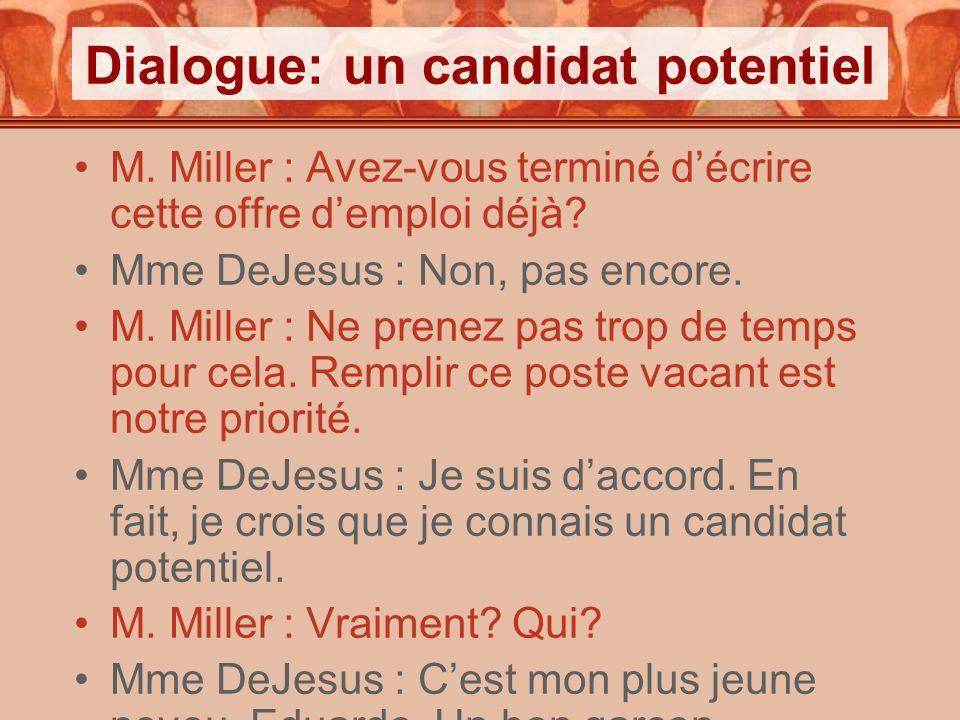 Dialogue: un candidat potentiel M. Miller : Avez-vous terminé décrire cette offre demploi déjà? Mme DeJesus : Non, pas encore. M. Miller : Ne prenez p