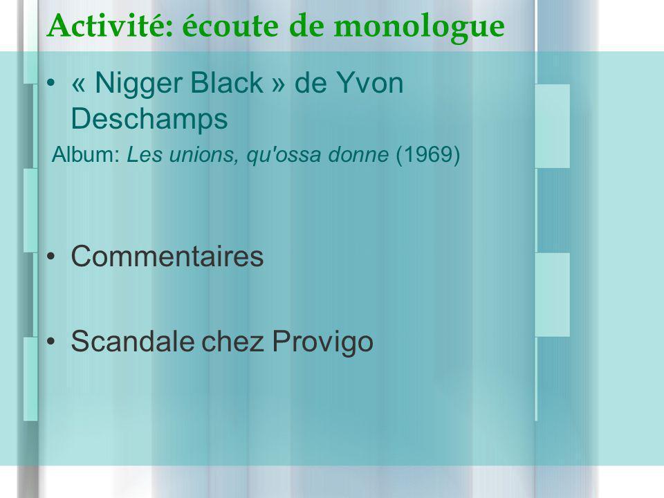 Activité: écoute de monologue « Nigger Black » de Yvon Deschamps Album: Les unions, qu'ossa donne (1969) Commentaires Scandale chez Provigo