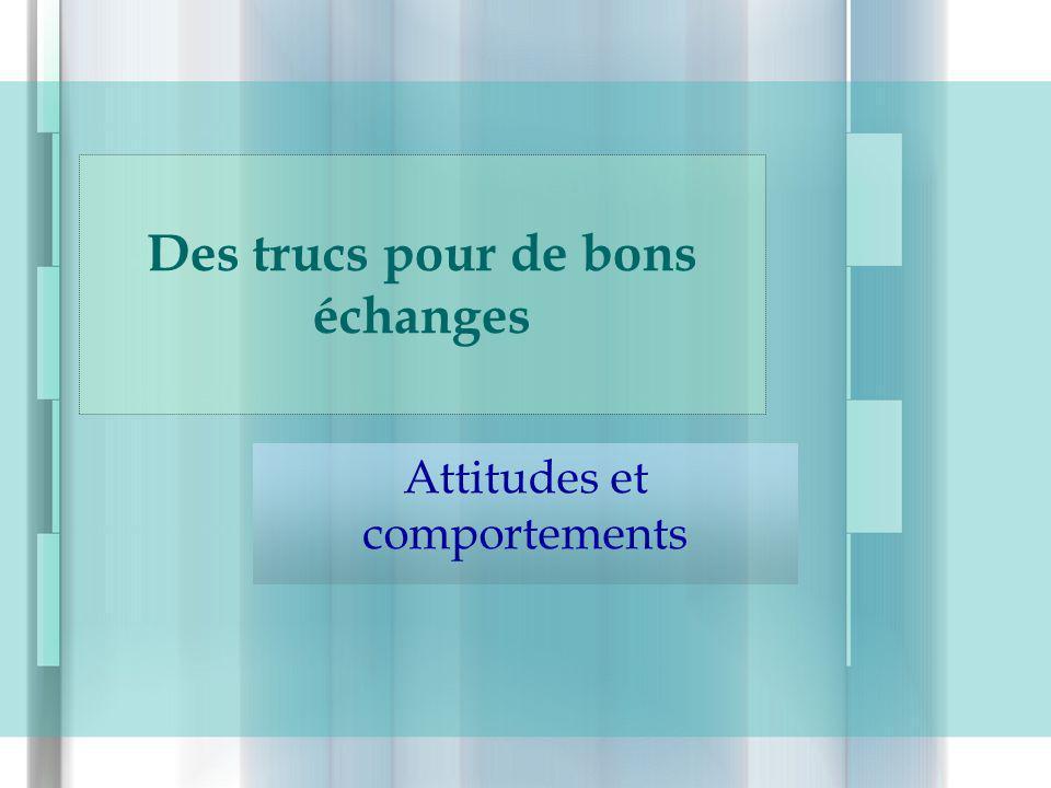 Des trucs pour de bons échanges Attitudes et comportements
