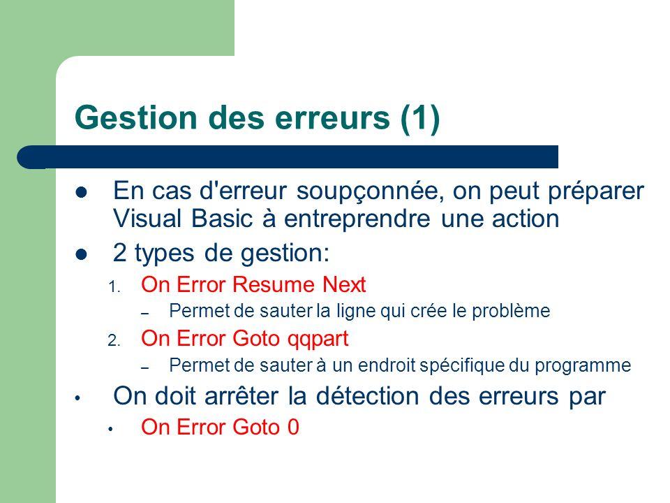 Gestion des erreurs (1) En cas d'erreur soupçonnée, on peut préparer Visual Basic à entreprendre une action 2 types de gestion: 1. On Error Resume Nex