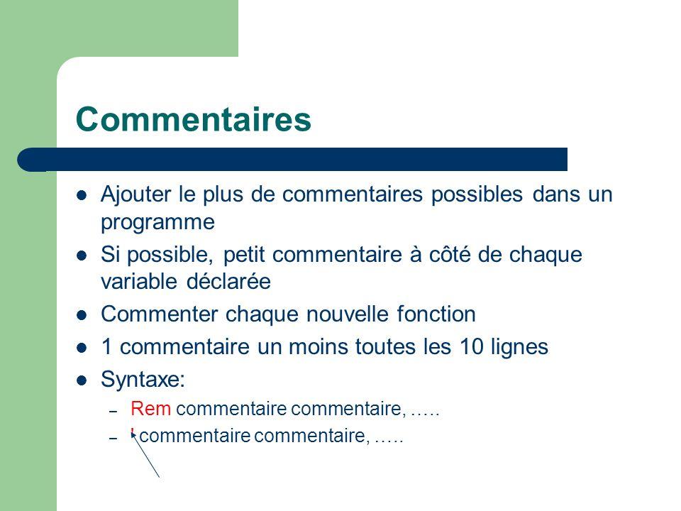 Commentaires Ajouter le plus de commentaires possibles dans un programme Si possible, petit commentaire à côté de chaque variable déclarée Commenter c