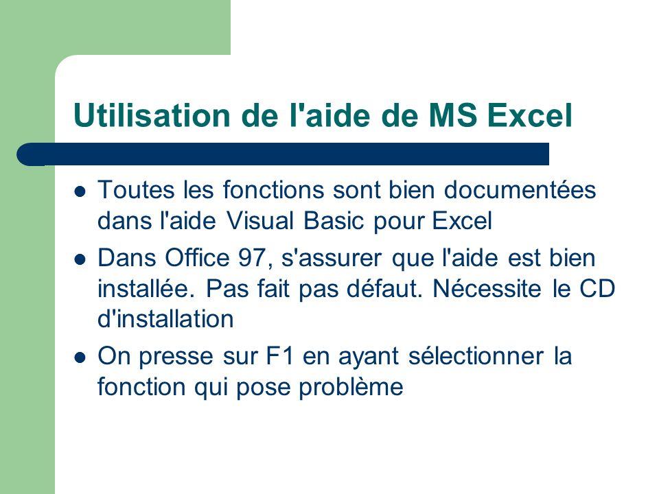 Utilisation de l'aide de MS Excel Toutes les fonctions sont bien documentées dans l'aide Visual Basic pour Excel Dans Office 97, s'assurer que l'aide