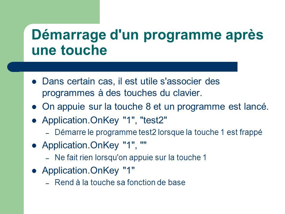Démarrage d'un programme après une touche Dans certain cas, il est utile s'associer des programmes à des touches du clavier. On appuie sur la touche 8