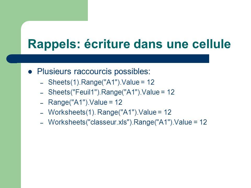 Rappels: lecture d une une cellule Dim a As Integer a = Sheets(1).Range( A1 ).Value Cette syntaxe permet de prendre le contenu de la cellule A1 de la 1ère feuille de calculs et la stocker dans la variable a Equivalence: a = Sheets( Feuil1 ).Range( A1 ).Value a =…