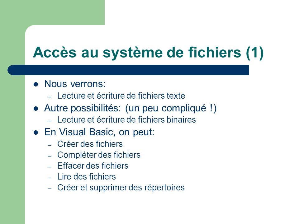 Accès au système de fichiers (1) Nous verrons: – Lecture et écriture de fichiers texte Autre possibilités: (un peu compliqué !) – Lecture et écriture
